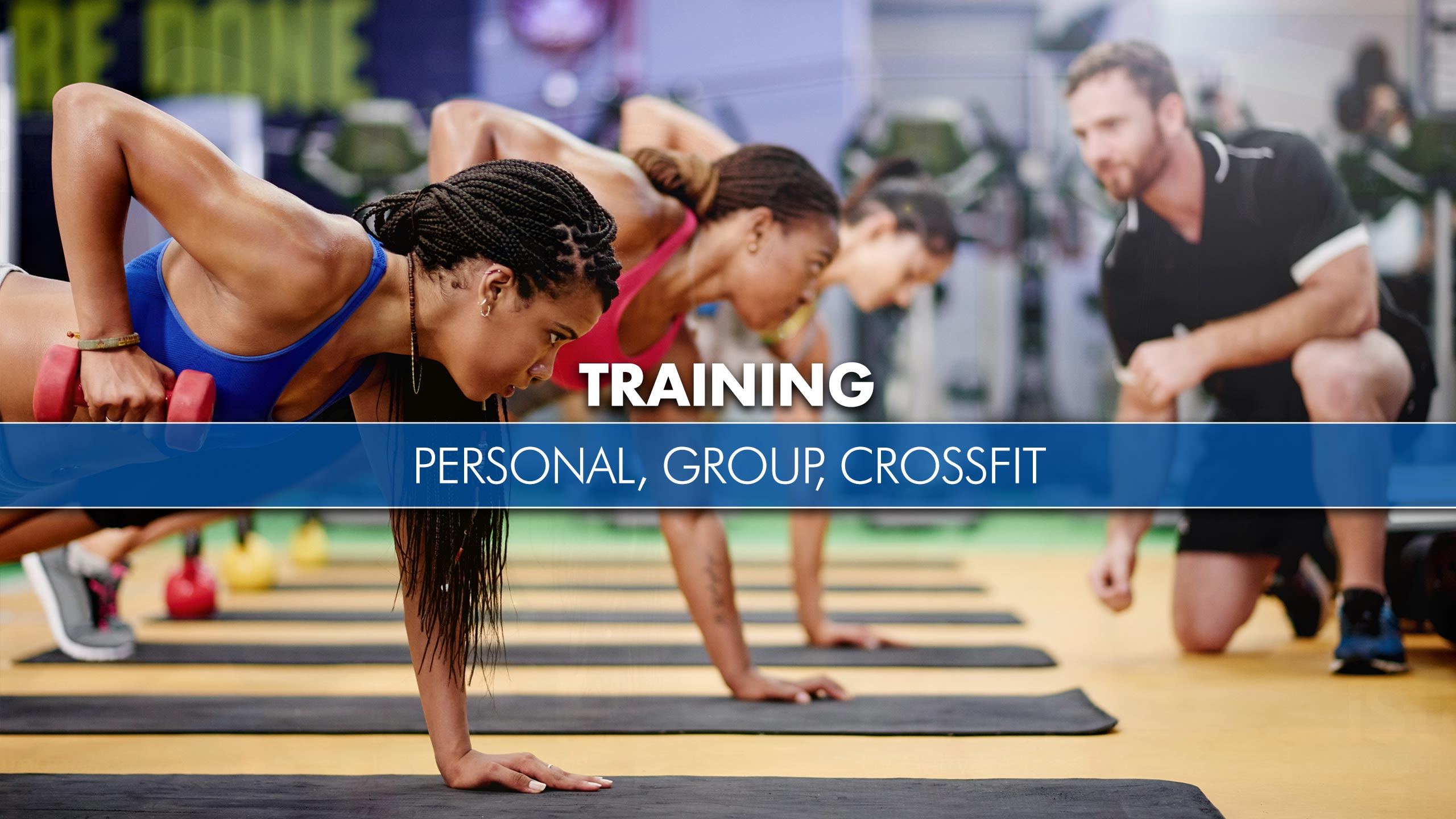 Training - Personal, Group, Crossfit